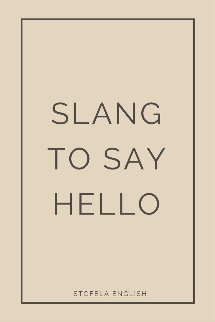 Slang To Say Hello Stofela English