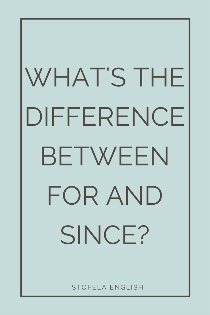 what s the difference between for and since stofela